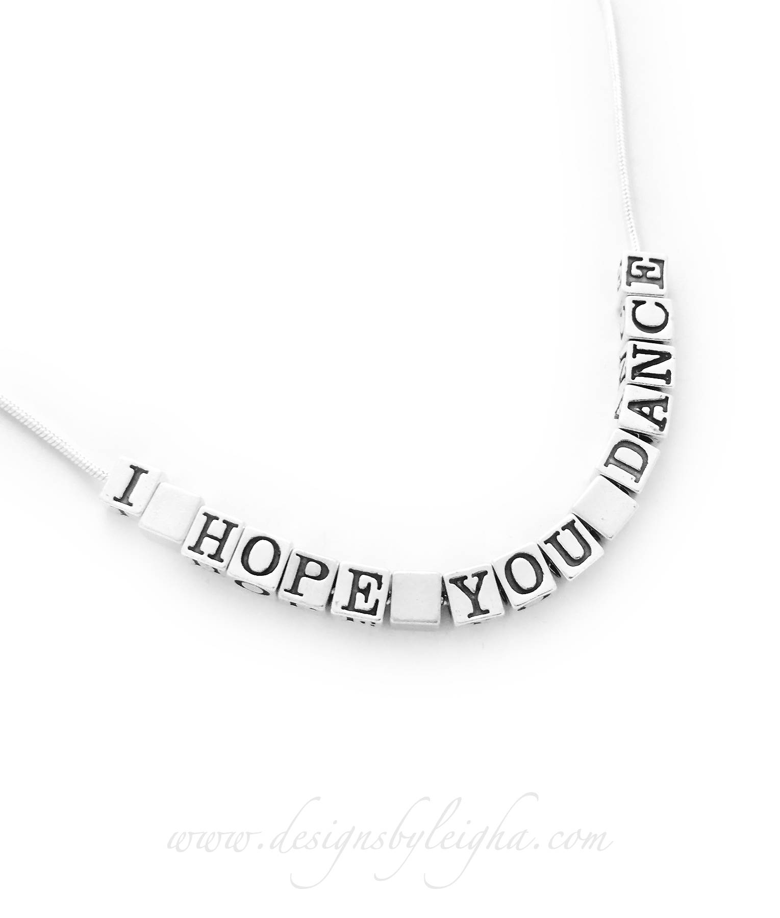 "DBL-N-Snake Necklace (Message Necklace)  Enter: I HOPE YOU DANCE Pick: 13 characters  Spacers: None (free between words) Choose: 18"" smooth snake necklace"